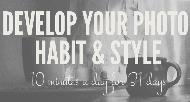 Develop Your Photo Habit & Style E-Course
